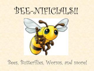 BEE-NIFICIALS!!