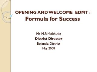 OPENING AND WELCOME  EDMT :  Formula for Success