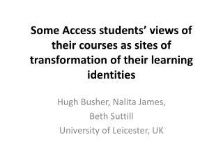 Hugh  Busher ,  Nalita  James,  Beth  Suttill University of Leicester, UK