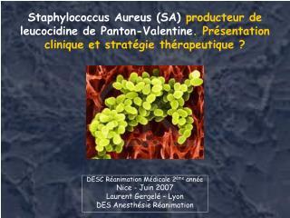 Staphylococcus Aureus SA producteur de leucocidine de Panton-Valentine. Pr sentation clinique et strat gie th rapeutique