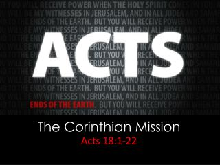 The Corinthian Mission Acts 18:1-22