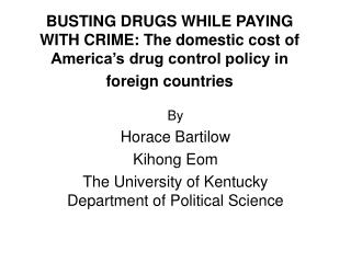 BUSTING DRUGS WHILE PAYING WITH CRIME: The domestic cost of America s drug control policy in foreign countries