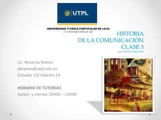 HISTORIA  DE LA COMUNICACIÓN CLASE 3 Jueves 09 de octubre 2013