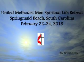 United Methodist Men Spiritual Life Retreat Springmaid  Beach, South Carolina February 22-24, 2013