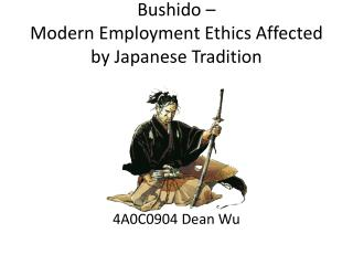Bushido �  Modern Employment Ethics Affected by Japanese Tradition