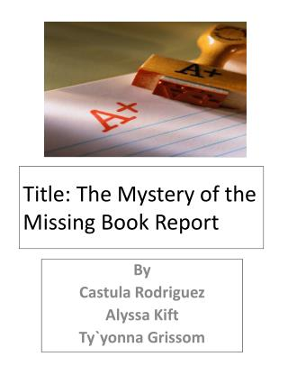 Title: The Mystery of the Missing Book Report