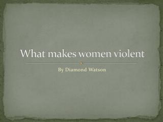 What makes women violent