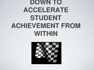 PUTTING OUR FOOT  DOWN TO ACCELERATE  STUDENT ACHIEVEMENT FROM WITHIN