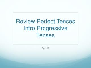Review Perfect Tenses Intro Progressive Tenses