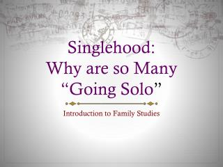 "Singlehood: Why are so Many ""Going Solo """