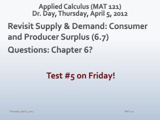 Applied Calculus (MAT 121) Dr. Day,  Thur sday , April  5,  2012