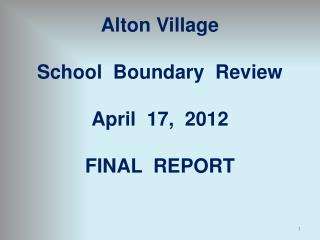 Alton Village School  Boundary  Review  April  17,  2012 FINAL  REPORT