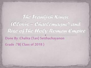 The Frankish Kings  (Clovis – Charlemagne) and  Rise of The Holy Roman Empire