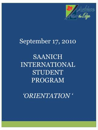 September 17, 2010 SAANICH INTERNATIONAL STUDENT PROGRAM ' ORIENTATION '