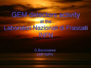 GEM detectors activity at the Laboratori Nazionali di Frascati INFN