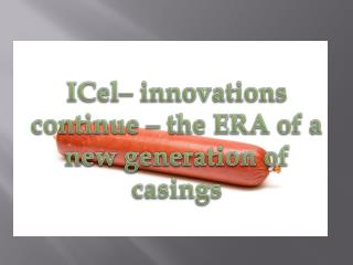 ICel –  innovations continue  –  the ERA of a new generation of casings