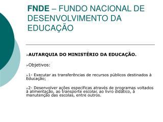 FNDE   FUNDO NACIONAL DE DESENVOLVIMENTO DA EDUCA  O