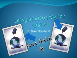 Oil Spills Affect Marine Life!  