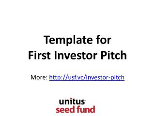 Template for First Investor Pitch More:  usf.vc/investor-pitch