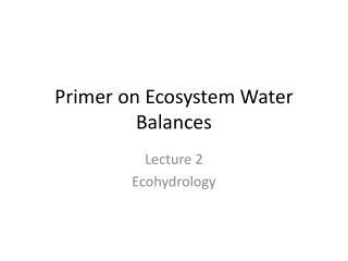 Primer on Ecosystem  Water Balances