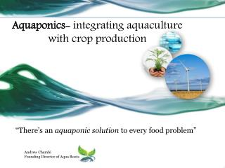 """There's an  aquaponic solution  to every food problem"""
