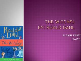 THE WITCHES By: ROALD Dahl