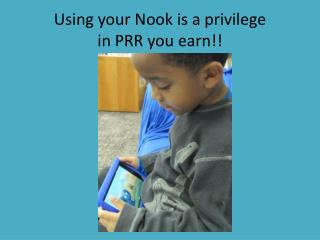 Using your Nook is a privilege  in PRR you earn!!