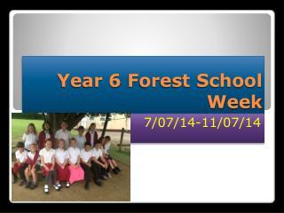 Year 6  F orest School  W eek