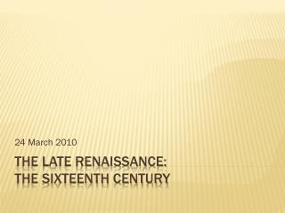 The  Late Renaissance:  The Sixteenth Century