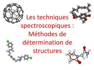 Les techniques spectroscopiques : Méthodes de détermination de structures