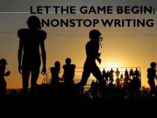 Let the game begin:    nonstop  writing
