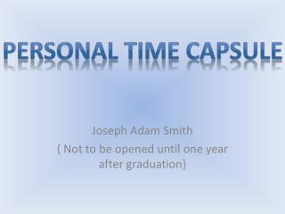 Joseph Adam Smith { Not to be opened until one year after graduation}