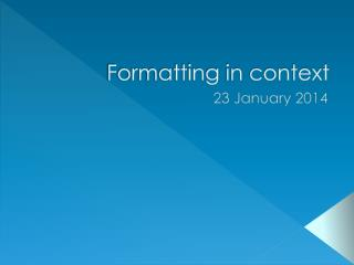 Formatting in context