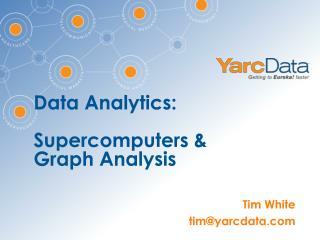 Data Analytics: Supercomputers &  Graph Analysis