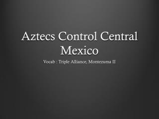 Aztecs Control Central Mexico