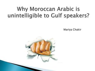 Why Moroccan Arabic is unintelligible to Gulf speakers? Mariya Chakir