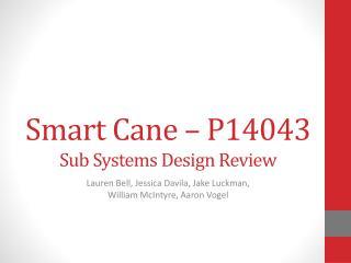 Smart Cane – P14043 Sub Systems Design Review
