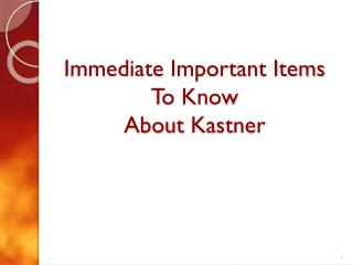 Immediate Important Items To Know About  Kastner