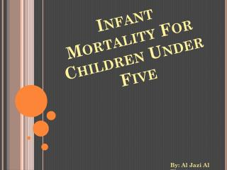 Infant Mortality For Children Under Five
