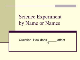 Science Experiment by Name or Names