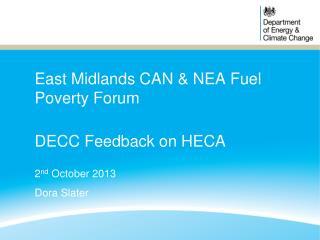East Midlands CAN & NEA Fuel Poverty Forum DECC Feedback on HECA