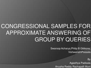CONGRESSIONAL SAMPLES FOR APPROXIMATE ANSWERING OF GROUP BY QUERIES