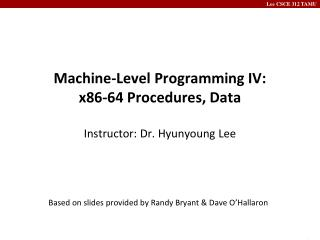 Machine-Level Programming IV: x86-64 Procedures, Data Instructor: Dr. Hyunyoung Lee