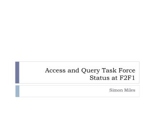 Access and Query Task Force Status at F2F1