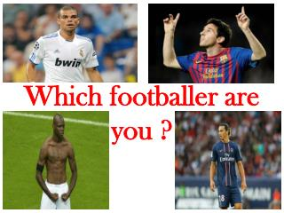 Which  footballer are  you  ?