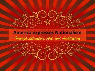America  expresses  Nationalism Through Literature, Art, and Architecture