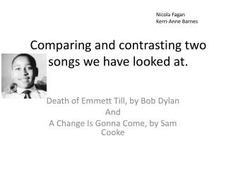 Comparing and contrasting two songs we have looked at.