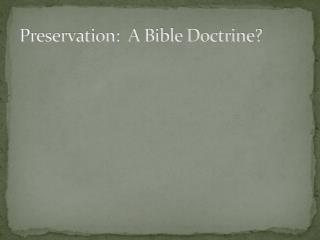 Preservation:  A Bible Doctrine?