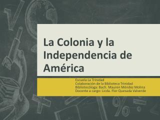 La Colonia y la Independencia de América