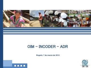 OIM – INCODER - ADR